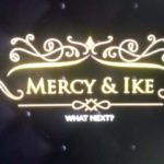 Mercy And Ike, What Next? Episode 4